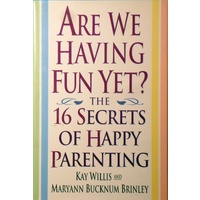 Are We Having Fun Yet. The 16 Secrets Of Happy Parenting