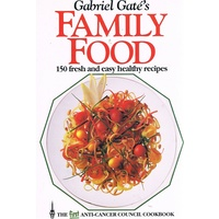 Gabriel Gate's Family Food. 150 Fresh And Easy, Luscious Recipes For Life, Health And Waistline