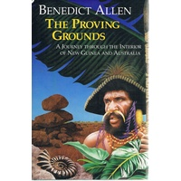 The Proving Grounds. A Journey Through The Interior Of New Guinea And Australia.