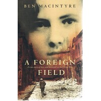 A Foreign Field. A True Story Of Love And Betrayal In The Great War