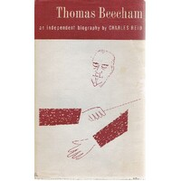 Thomas Beecham. An Independent Biography