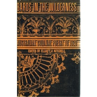 Bards In The Wilderness. Australian Colonial Poetry To 1920