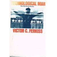 Technological Man. The Myth And The Reality