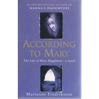 According To Mary. The Life Of Mary Magdaalene A Novel