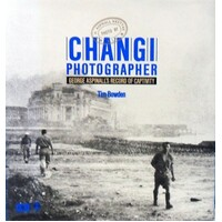 Changi Photographer. George Aspinall's Record Of Captivity