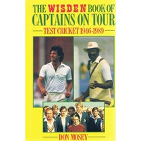 The Wisden Book Of Captains On Tour. Test  Cricket 1946-1989