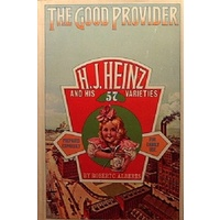 The Good Provider. H. J. Heinz and His 57 Varieties