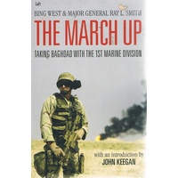 The March Up. Taking Baghdad With The 1st Marine Division