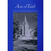Acts Of Faith. The Story Of The Church Of St. Andrew, Canberra