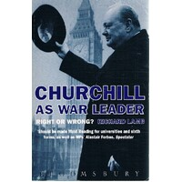 Churchill As War Leader. Right Or Wrong