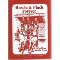 Muscle And Pluck Forever. The South Australian Fire Service 1840-1982