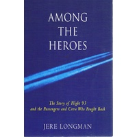 Among The Heroes. The Story Of Flight 93 And The Passengers And Crew Who Fought Back