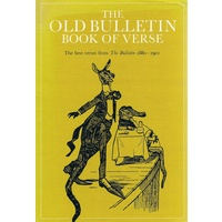 The Old Bulletin Book of Verse. The Best Verses from the Bulletin 1881 - 1901