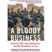 A Bloody Business. America's War Zone Contractors And The Occupation Of Iraq