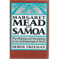 Margaret Mead And Samoa. The Making And Unmaking Of An Anthropological Myth.