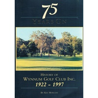 75 Years On. History Of Wynnum Golf Club Inc 1922-1997