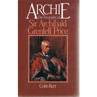 Archie. The Biography Of Sir Archibald Grenfell Price