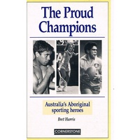 The Proud Champions. Australia's Aboriginal  Sporting Heroes