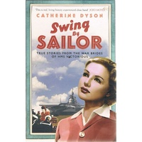 Swing By Sailor. True Stories From The War Brides Of HMS Victorious