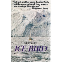 Ice Bird. The First Single-Handed Voyage To Antartica