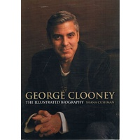 George Clooney. The Illustrated Biography