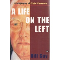 A Life on the Left. A Biography of Clyde Cameron