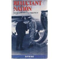 Reluctant Nation. Australia And The Allied Defeat Of Japan, 1942-1945