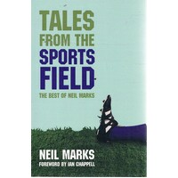 Tales From The Sports Field. The Best Of Neil Marks.