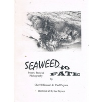 Seaweed To Fate. Poetry, Prose And Photography