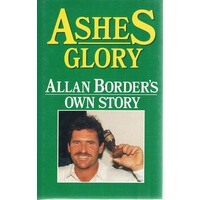 Ashes Glory. Allan Border's Own Story.