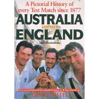 A Pictorial History Of Every Test Match Since 1877. Australia Versus England