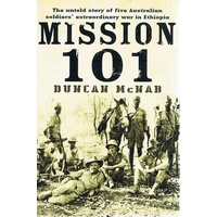 Mission 101. The Untold Story Of Five Australian Soldiers' Extraordinary War In Ethiopia