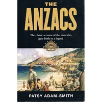 The Anzacs. The Classic Account Of The Men Who Gave Birth To A Legend
