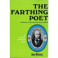 The Farthing Poet. A Biography Of Richard Hengist Horne 1802-84