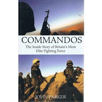 Commandos. The Inside Story Of Britain's Most Elite Fighting Force.