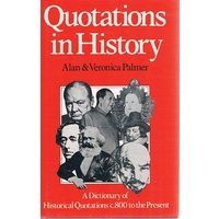 Quotations In History . A Dictionary Of Historical Quotations, C.800 A.D. To The Present