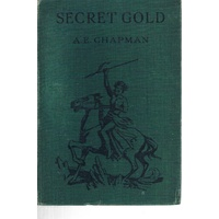 Secret Gold. A Story Of Adventure For Boys