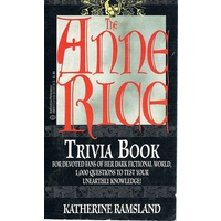 The Anne Rice Trivia Book. For Devoted Fans Of Her Dark Fictional World.