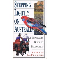 Stepping Lightly On Australia. A Traveller's Guide To Ecotourism