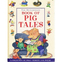 The Hutchinson Book Of Pig Tales. A Collection Of Piggy Stories And Poems.