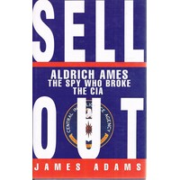 Sell Out. Aldrich Ames The Spy Who Broke The CIA