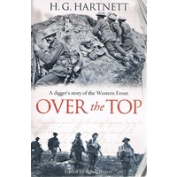 Over The Top. A Digger's Story Of The Western Front