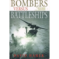 Bombers Versus Battleships. The Struggle Between Ships And Aircraft For The Control Of The Surface Of The Sea