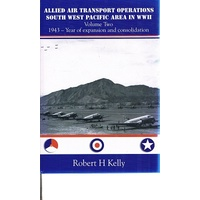 Allied Air Transport Operations South West Pacific Area in WWII. (Volume Two. 1943 -- Year of Expansion and Consolidation)