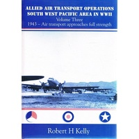 Allied Air Transport Operations South West Pacific Area in WWII. (Volume Three. 1943 -- Air Transport Approaches Full Strength)