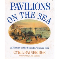 Pavilions On The Sea. A History Of The Seaside Pleasure Pier