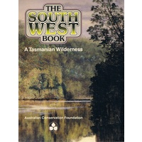 The South West Book. A Tasmanian Wilderness