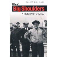 City Of Big Shoulders. A History Of Chicago