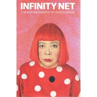Infinity Net. The Autobiography Of Yayoi Kusama