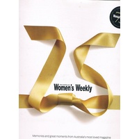 75 The Australian Women's Weekly Memories And Great Moments From Australia's Most Loved Magazine